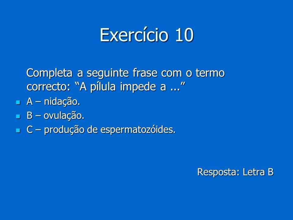 Exercício 10 Completa a seguinte frase com o termo correcto: A pílula impede a... Completa a seguinte frase com o termo correcto: A pílula impede a...