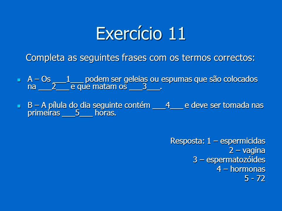 Exercício 11 Completa as seguintes frases com os termos correctos: Completa as seguintes frases com os termos correctos: A – Os ___1___ podem ser gele