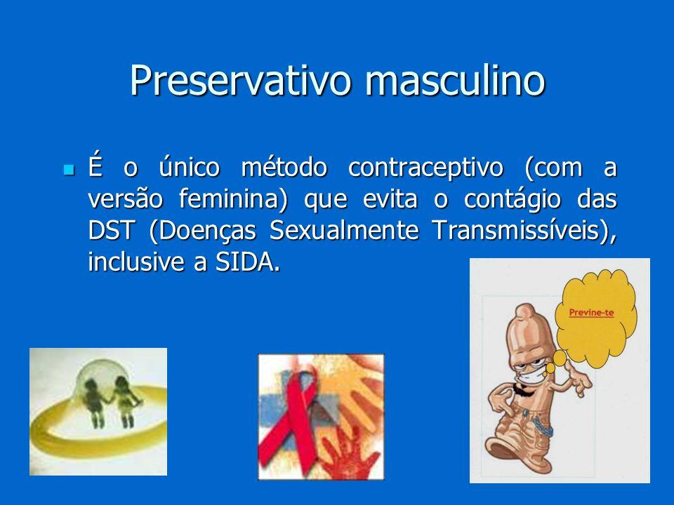 Preservativo masculino É o único método contraceptivo (com a versão feminina) que evita o contágio das DST (Doenças Sexualmente Transmissíveis), inclu