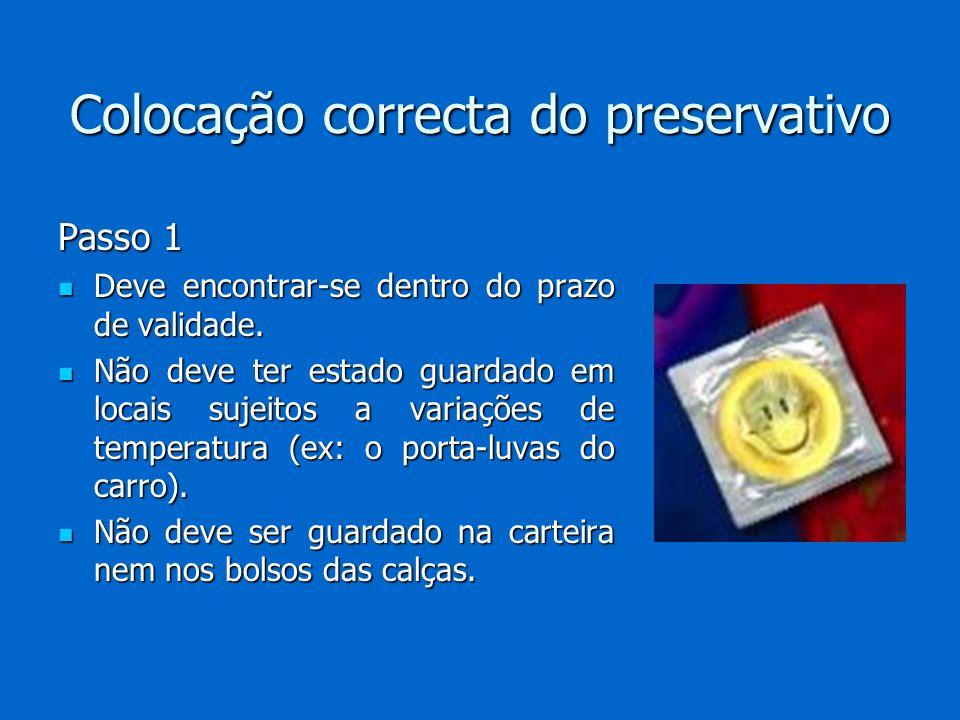 Colocação correcta do preservativo Passo 1 Deve encontrar-se dentro do prazo de validade. Deve encontrar-se dentro do prazo de validade. Não deve ter