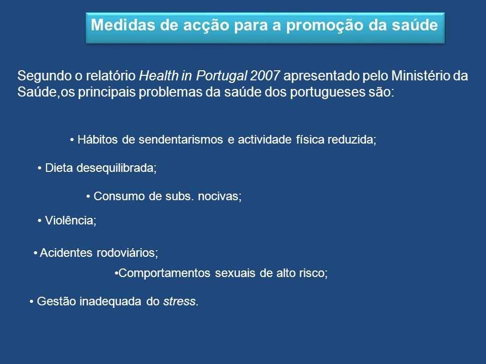 Medidas de acção para a promoção da saúde Segundo o relatório Health in Portugal 2007 apresentado pelo Ministério da Saúde,os principais problemas da