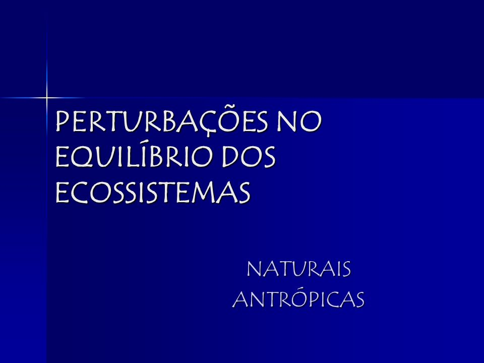 PERTURBAÇÕES NO EQUILÍBRIO DOS ECOSSISTEMAS NATURAISANTRÓPICAS