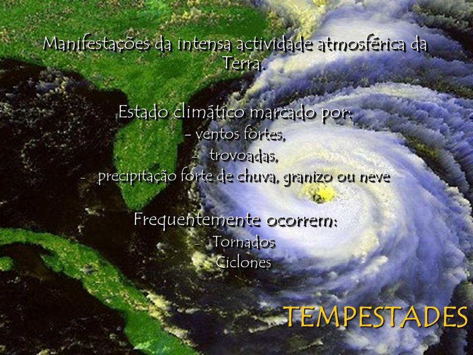 TEMPESTADES Manifestações da intensa actividade atmosférica da Terra. Estado climático marcado por: - ventos fortes, - trovoadas, - precipitação forte