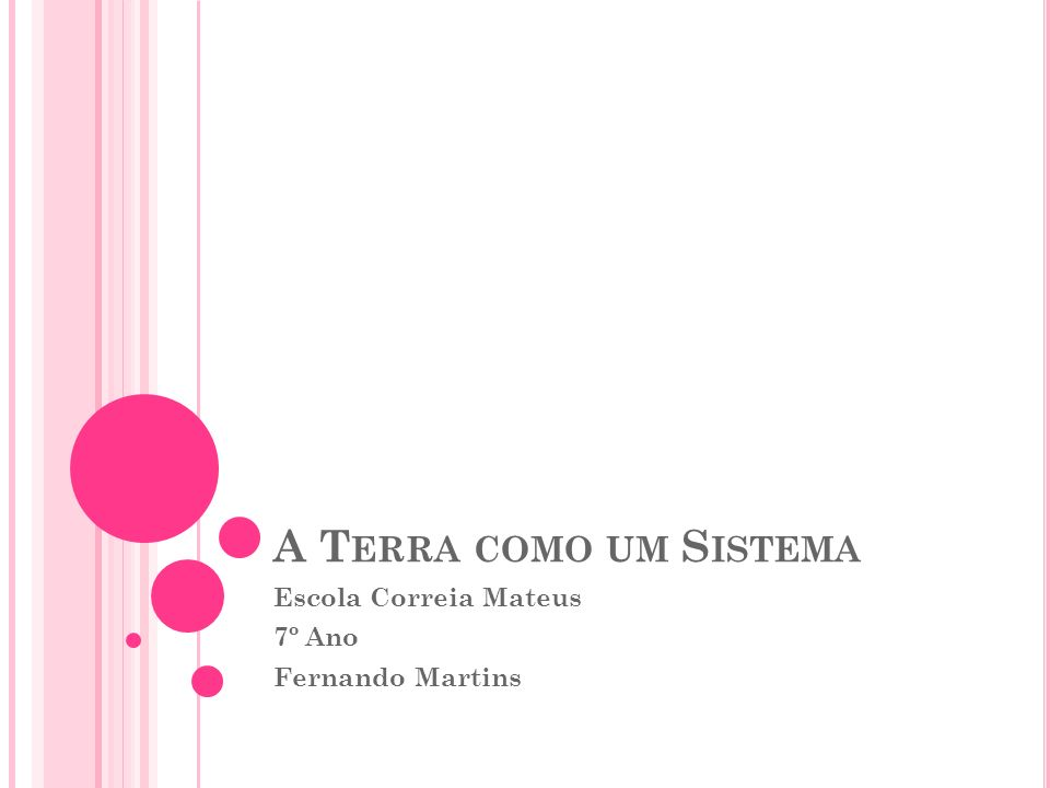 A T ERRA COMO UM S ISTEMA Escola Correia Mateus 7º Ano Fernando Martins