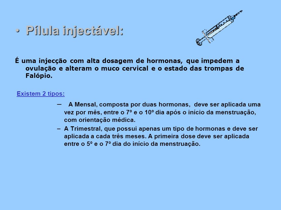 Pílula injectável:Pílula injectável: É uma injecção com alta dosagem de hormonas, que impedem a ovulação e alteram o muco cervical e o estado das trom