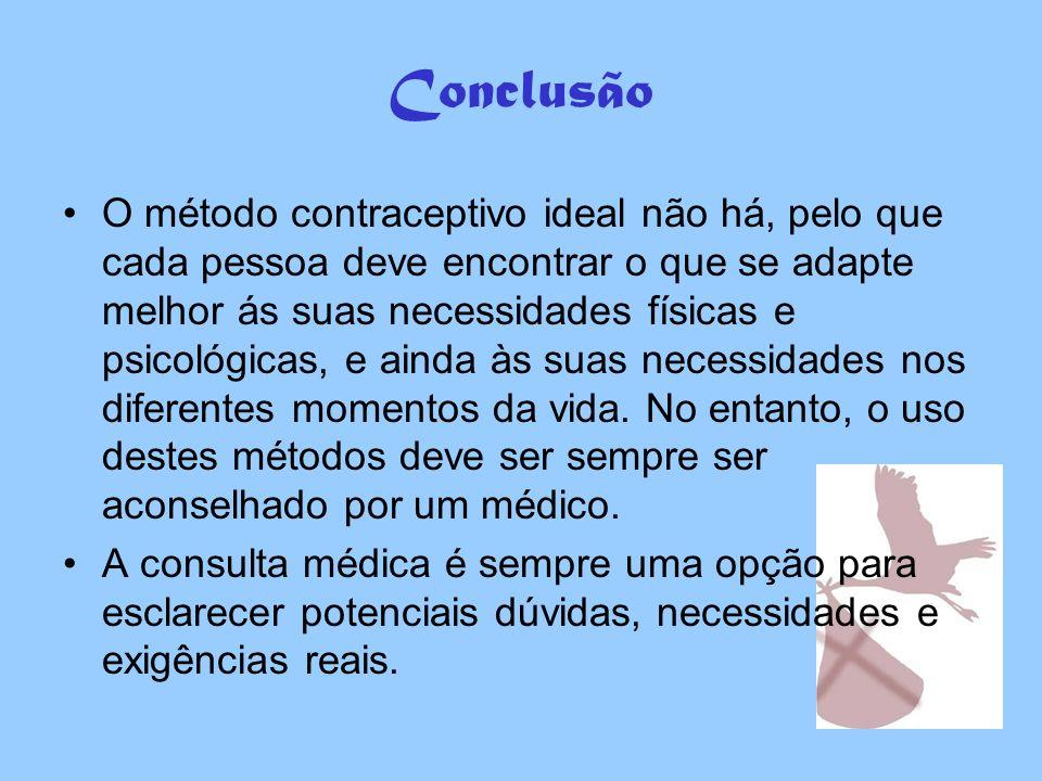 Conclusão O método contraceptivo ideal não há, pelo que cada pessoa deve encontrar o que se adapte melhor ás suas necessidades físicas e psicológicas,