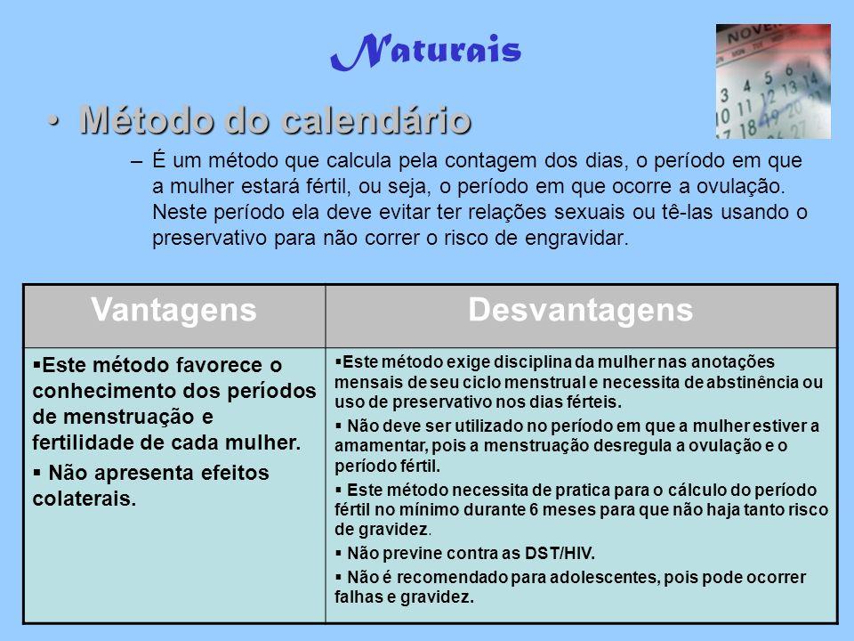 Naturais Método do calendárioMétodo do calendário –É um método que calcula pela contagem dos dias, o período em que a mulher estará fértil, ou seja, o
