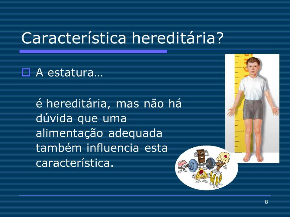 9 Características hereditárias Para que uma característica seja hereditária, tem que integrar o material genético, isto é, a informação que os pais transmitem aos filhos.