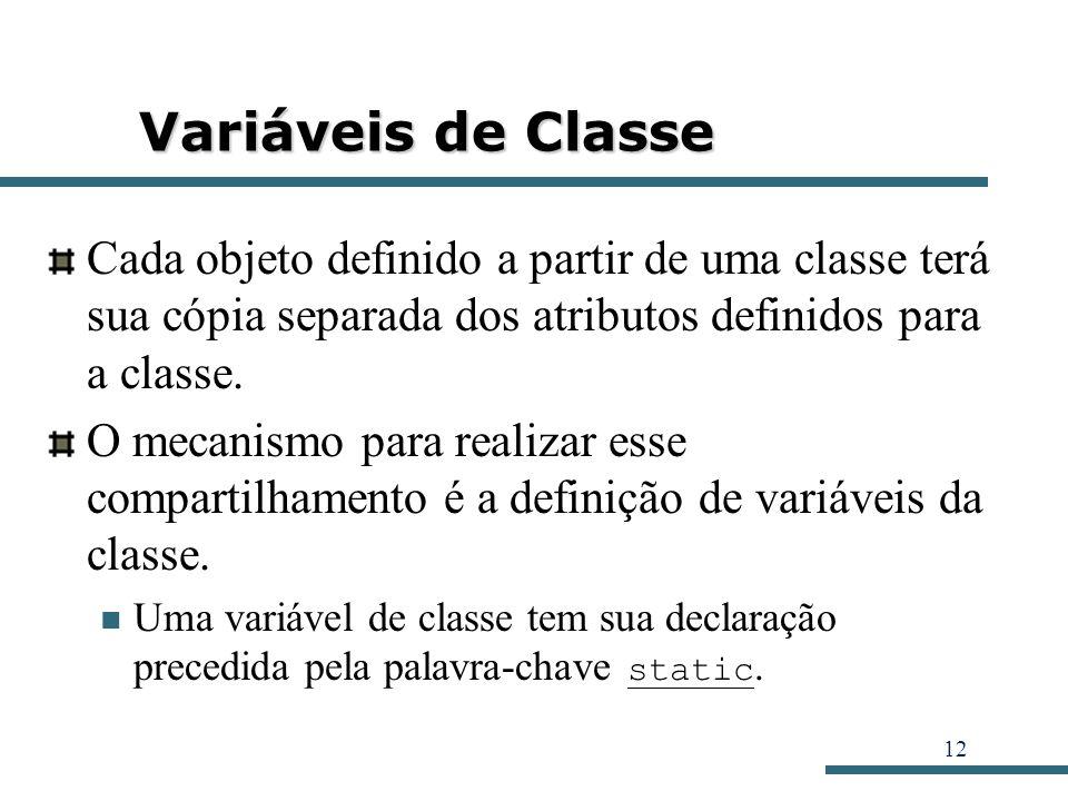 12 Variáveis de Classe Cada objeto definido a partir de uma classe terá sua cópia separada dos atributos definidos para a classe. O mecanismo para rea