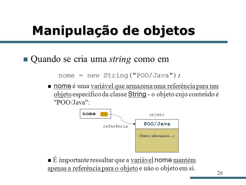 26 Manipulação de objetos Quando se cria uma string como em nome = new String(
