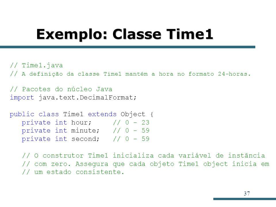 37 Exemplo: Classe Time1 // Time1.java // A definição da classe Time1 mantém a hora no formato 24-horas. // Pacotes do núcleo Java import java.text.De