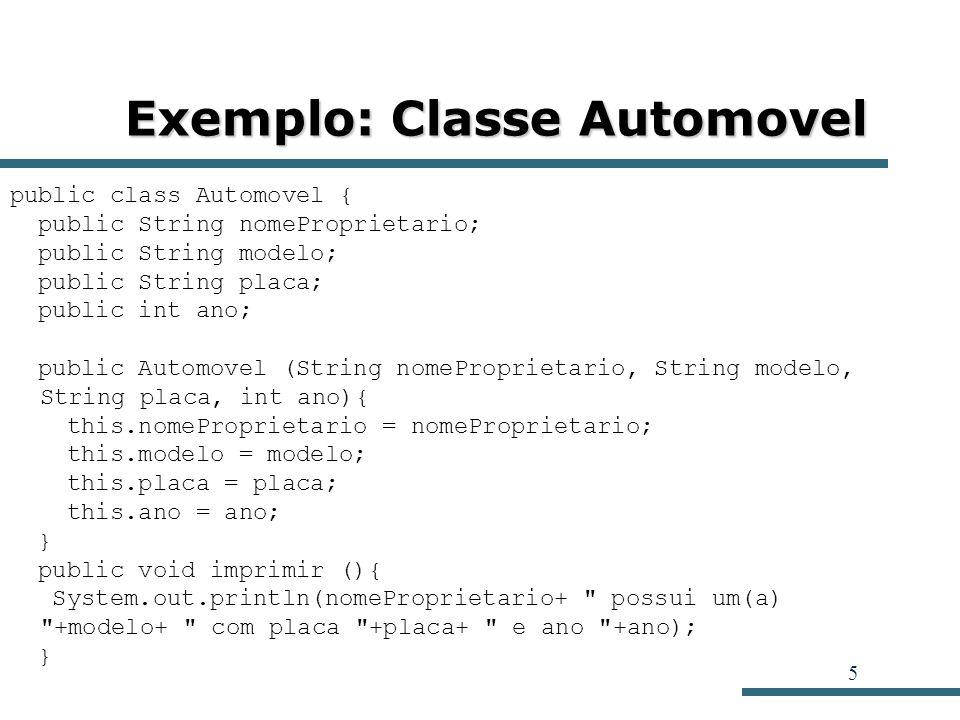 6 Exemplo: Classe Automovel public void transferirProprietario (String nome) { this.nomeProprietario = nome; } public void mudarPlaca (String nPlaca) { this.placa = nPlaca; } public static void main (String args []){ Automovel a; a = new Automovel ( Eduardo , Palio , JWO2125 , 2002); a.imprimir(); System.out.println ( ***Transferencia de Proprietario*** ); a.transferirProprietario( Rosa ); a.imprimir(); a = new Automovel ( Rodrigo , Parati , JSX6481 , 1999); a.imprimir(); System.out.println ( ***Mudanca de Placa*** ); a.mudarPlaca( SDK2581 ); a.imprimir(); }}