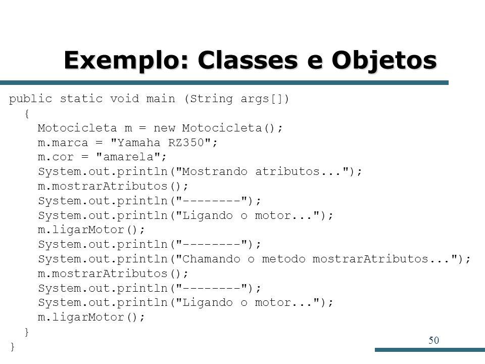 50 Exemplo: Classes e Objetos public static void main (String args[]) { Motocicleta m = new Motocicleta(); m.marca =