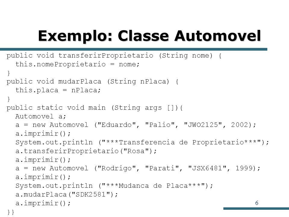 47 Exemplo: Classes e Objetos public static void main (String args[]) { Pessoa p; p = new Pessoa( Joao , 20); p.imprimir(); System.out.println( -------- ); p = new Pessoa( Maria , 37); p.imprimir(); System.out.println( -------- ); }