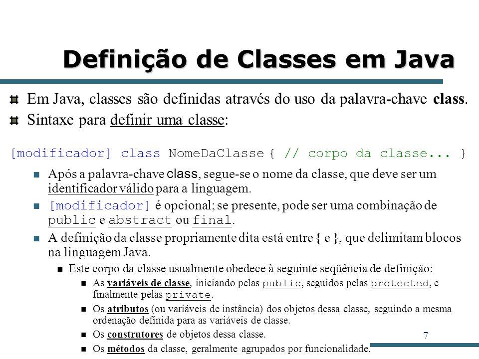 7 Definição de Classes em Java Em Java, classes são definidas através do uso da palavra-chave class. Sintaxe para definir uma classe: [modificador] cl
