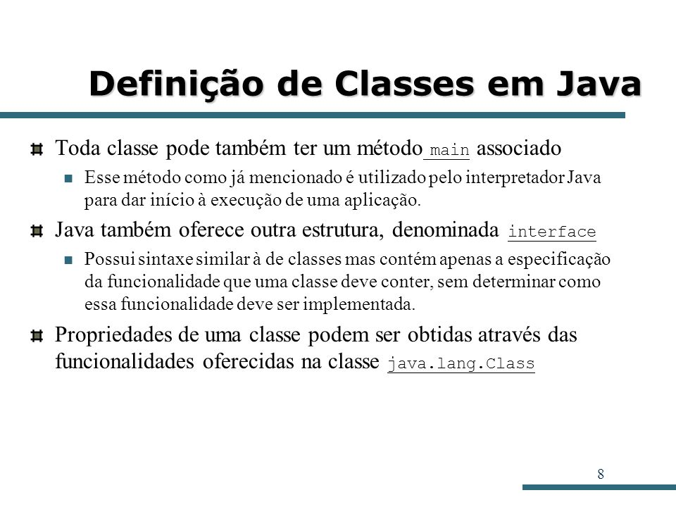 8 Definição de Classes em Java Toda classe pode também ter um método main associado Esse método como já mencionado é utilizado pelo interpretador Java