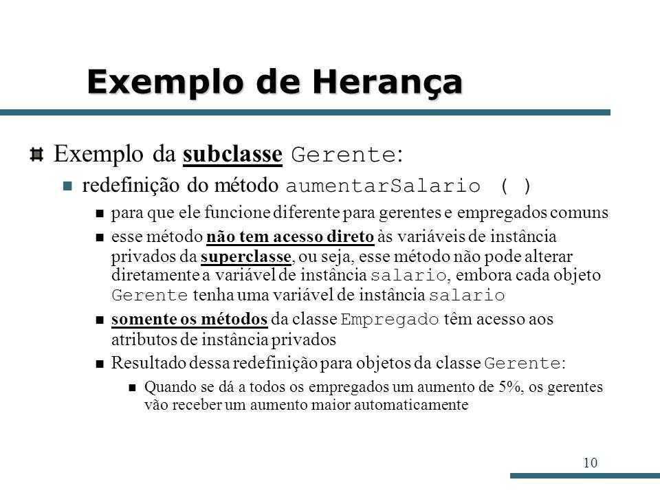 10 Exemplo de Herança Exemplo da subclasse Gerente : redefinição do método aumentarSalario ( ) para que ele funcione diferente para gerentes e emprega