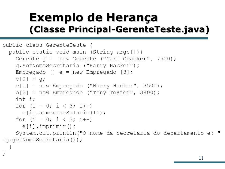 11 Exemplo de Herança (Classe Principal-GerenteTeste.java) public class GerenteTeste { public static void main (String args[]){ Gerente g = new Gerent