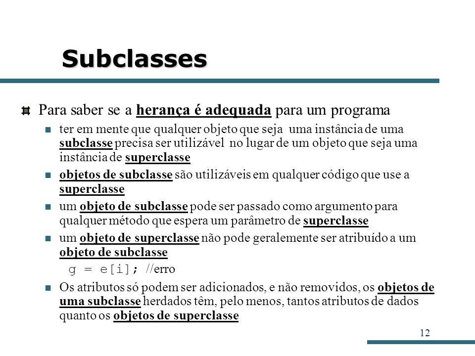 12 Subclasses Para saber se a herança é adequada para um programa ter em mente que qualquer objeto que seja uma instância de uma subclasse precisa ser