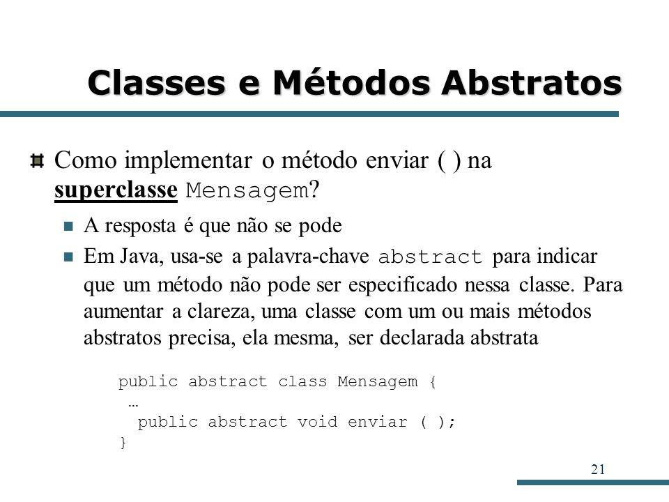 21 Classes e Métodos Abstratos Como implementar o método enviar ( ) na superclasse Mensagem ? A resposta é que não se pode Em Java, usa-se a palavra-c