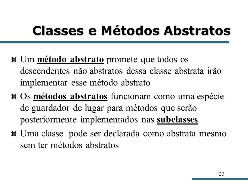 23 Classes e Métodos Abstratos Um método abstrato promete que todos os descendentes não abstratos dessa classe abstrata irão implementar esse método a