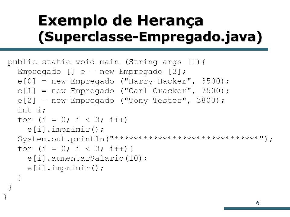 6 Exemplo de Herança (Superclasse-Empregado.java) public static void main (String args []){ Empregado [] e = new Empregado [3]; e[0] = new Empregado (