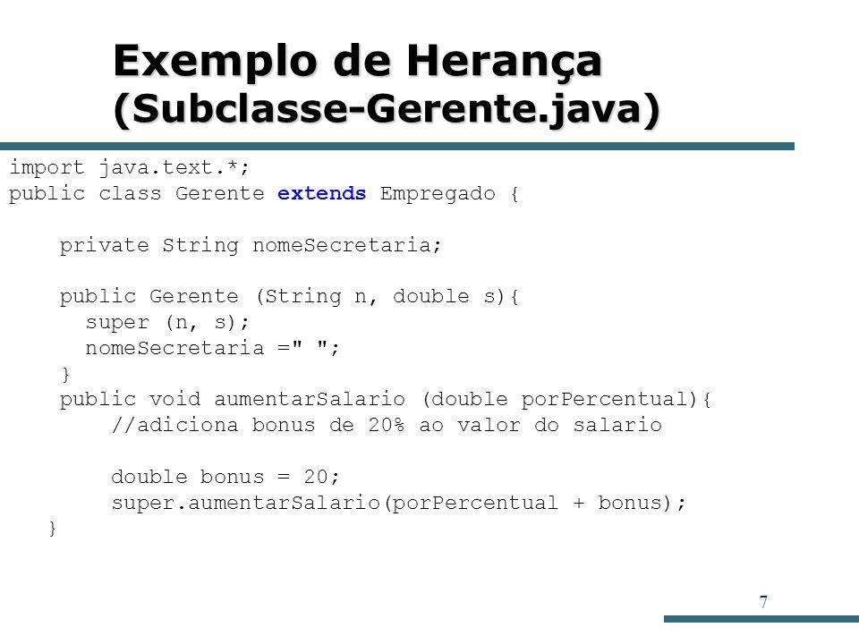 8 Exemplo de Herança (Subclasse-Gerente.java) public String getNomeSecretaria (){ return nomeSecretaria; } public void setNomeSecretaria (String nome){ nomeSecretaria = nome; }