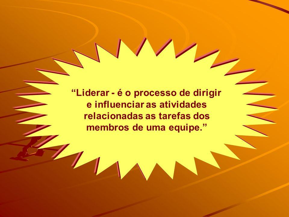 Liderar - é o processo de dirigir e influenciar as atividades relacionadas as tarefas dos membros de uma equipe.
