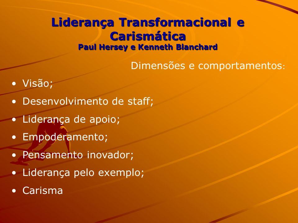 Liderança Transformacional e Carismática Paul Hersey e Kenneth Blanchard Dimensões e comportamentos : Visão; Desenvolvimento de staff; Liderança de ap