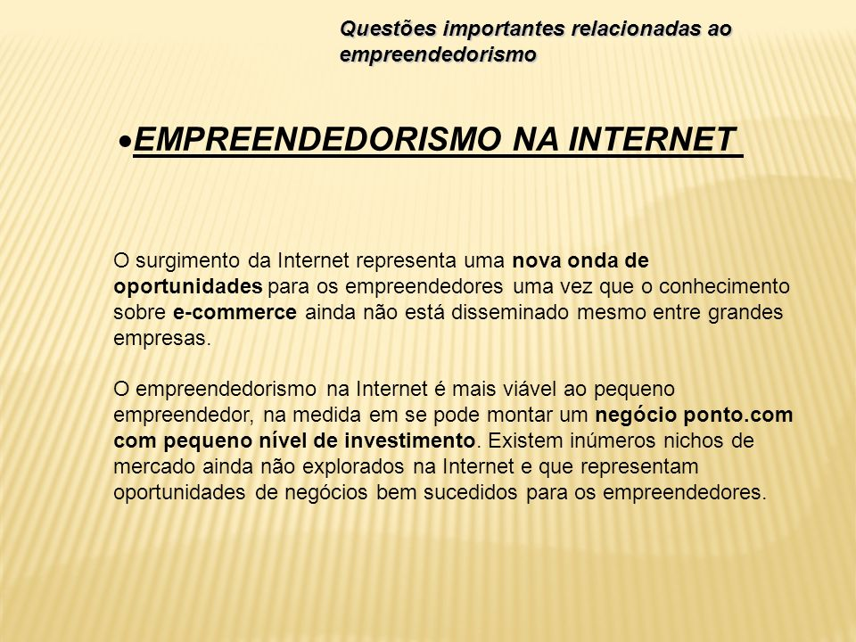 O surgimento da Internet representa uma nova onda de oportunidades para os empreendedores uma vez que o conhecimento sobre e-commerce ainda não está d