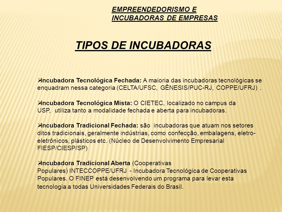 Incubadora Tecnológica Fechada: A maioria das incubadoras tecnológicas se enquadram nessa categoria (CELTA/UFSC, GÊNESIS/PUC-RJ, COPPE/UFRJ). Incubado