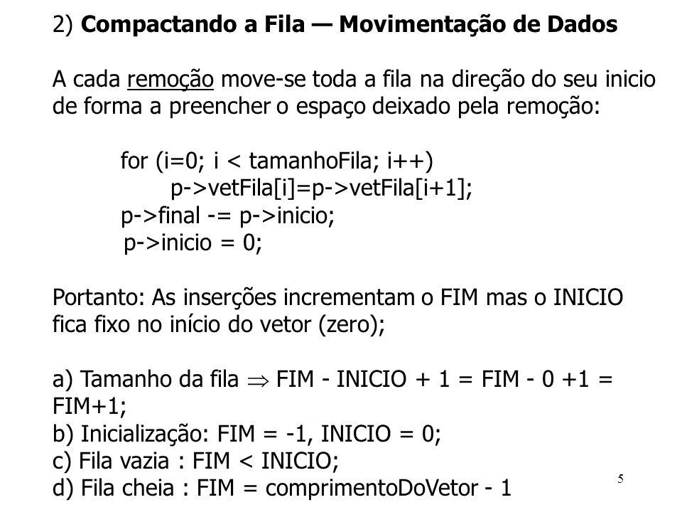Remoção( ) SE(f->tamanhoDaFila = = 0) //fila vazia SENÃO SE (f->inicio = =f->comprimentoDoVetor-1) f->inicio= 0; SENÃO f->inicio++; f-> tamanhoDaFila - -; Alternativa p/ controle da circularidade: SENÃO INICIO = (INICIO+1)% ComprimentoDoVetor; tamanhoDaFila - -; Sentido da circulação 16