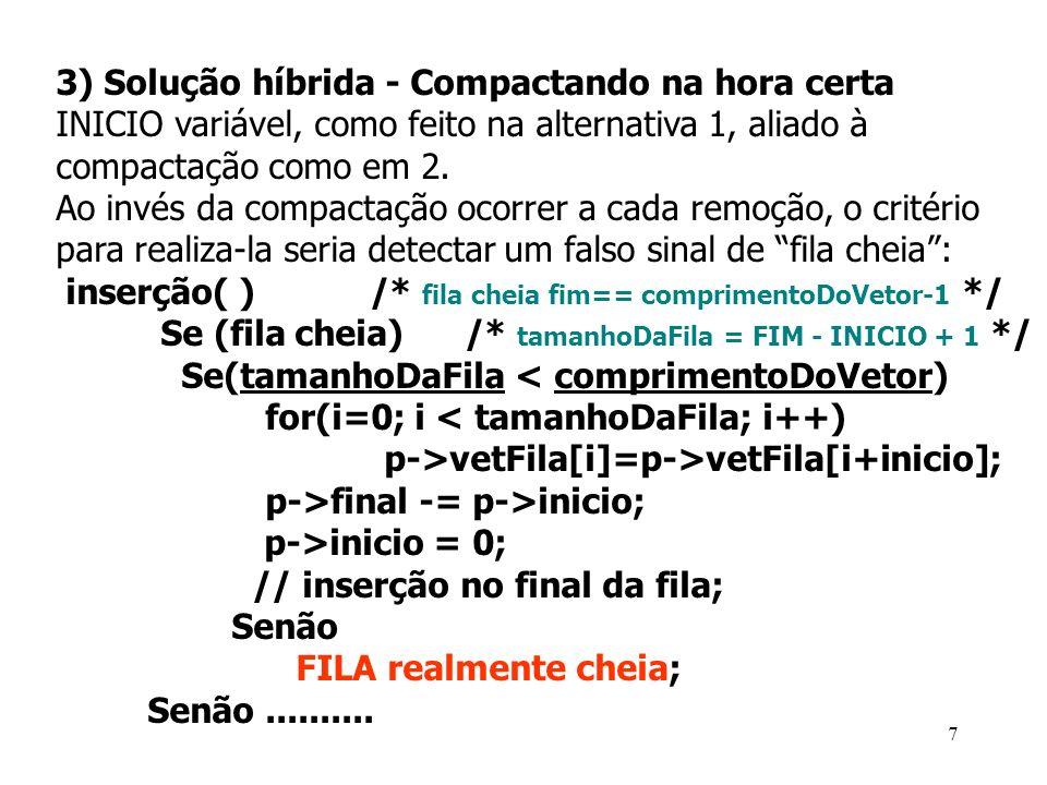 3) Solução híbrida - Compactando na hora certa INICIO variável, como feito na alternativa 1, aliado à compactação como em 2. Ao invés da compactação o