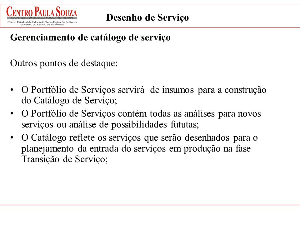 Desenho de Serviço Outros pontos de destaque: O Portfólio de Serviços servirá de insumos para a construção do Catálogo de Serviço; O Portfólio de Serv