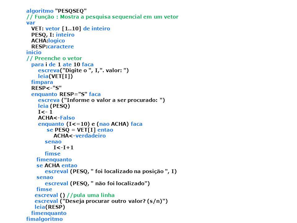 Busca Binária Se precisarmos apenas procurar um elemento, num vetor, uma única vez, é mais rápido fazer uma busca sequencial do que realizar uma ordenação completa do vetor; mas se precisarmos fazer repetidas buscas no mesmo vetor, será melhor que ele esteja ordenado.