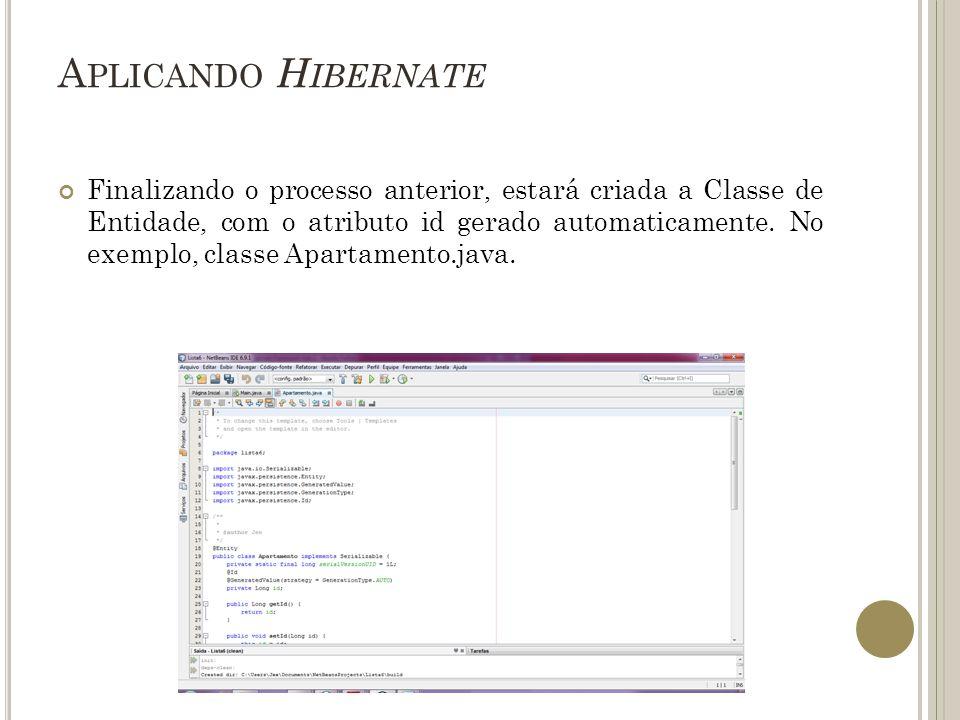 A PLICANDO H IBERNATE Finalizando o processo anterior, estará criada a Classe de Entidade, com o atributo id gerado automaticamente. No exemplo, class