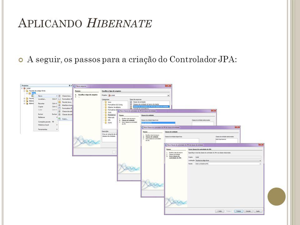 A PLICANDO H IBERNATE A seguir, os passos para a criação do Controlador JPA: