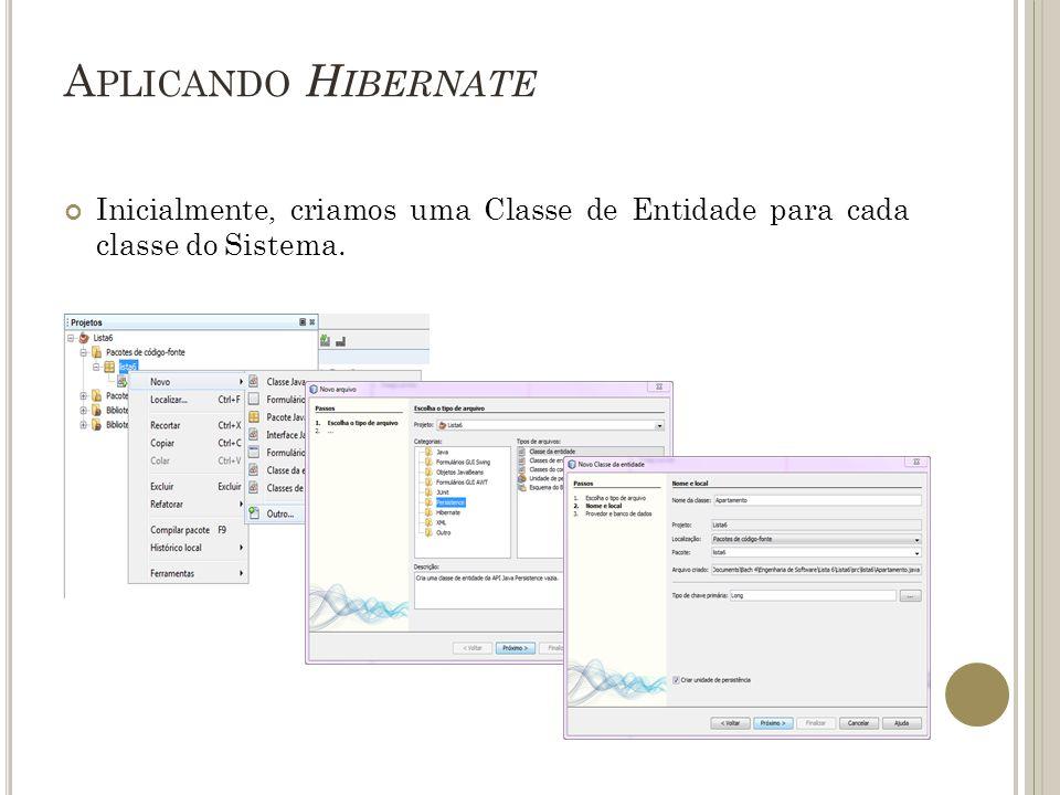 A PLICANDO H IBERNATE Inicialmente, criamos uma Classe de Entidade para cada classe do Sistema.