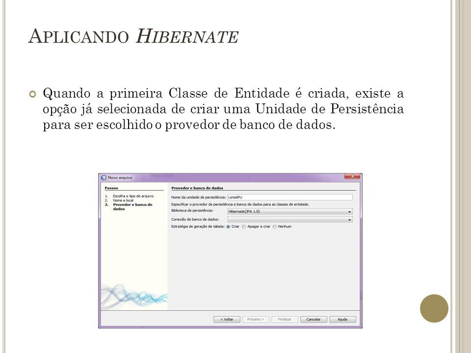 A PLICADO H IBERNATE Deve ser criada uma nova conexão do banco de dados, este já criado anteriormente.