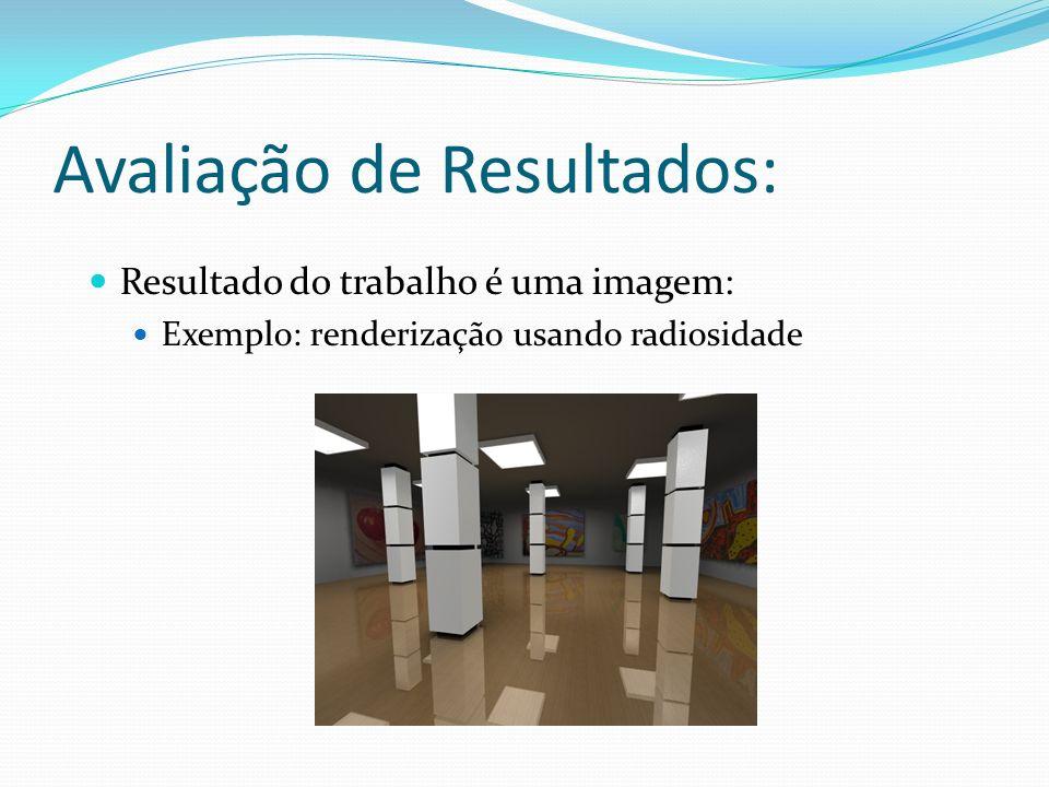 Avaliação de Resultados: Resultado do trabalho é uma imagem: Exemplo: renderização usando radiosidade