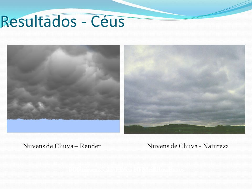 Resultados - Céus Utiliza 15 sementes e 50 billboards200 nuvens - 20 FPS - 10 Modelos Bases Nuvens de Chuva – Render Nuvens de Chuva - Natureza 1000 n