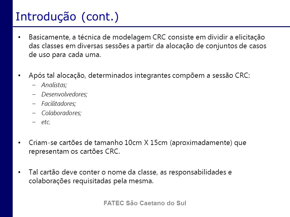 FATEC São Caetano do Sul Conclusão O grupo concluiu que após a utilização da técnica de CRC, a experiência proporcionada por tal é bem relevante ao aprendizado.