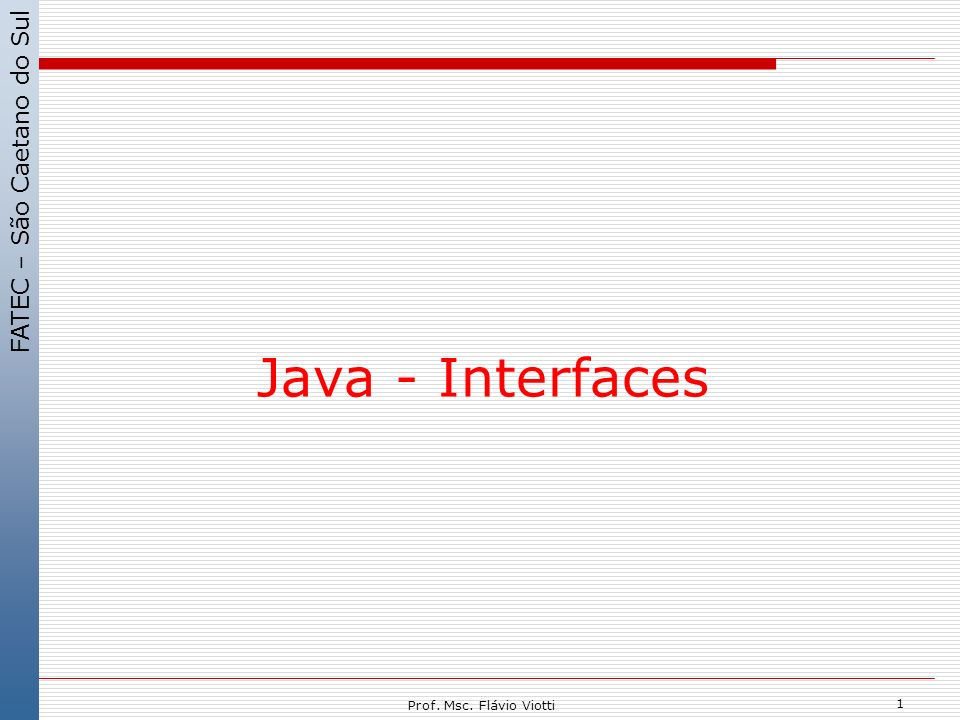 FATEC – São Caetano do Sul 1 Prof. Msc. Flávio Viotti Java - Interfaces