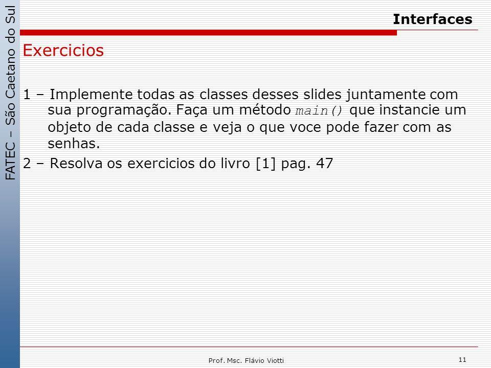 FATEC – São Caetano do Sul 11 Prof. Msc. Flávio Viotti Interfaces Exercicios 1 – Implemente todas as classes desses slides juntamente com sua programa