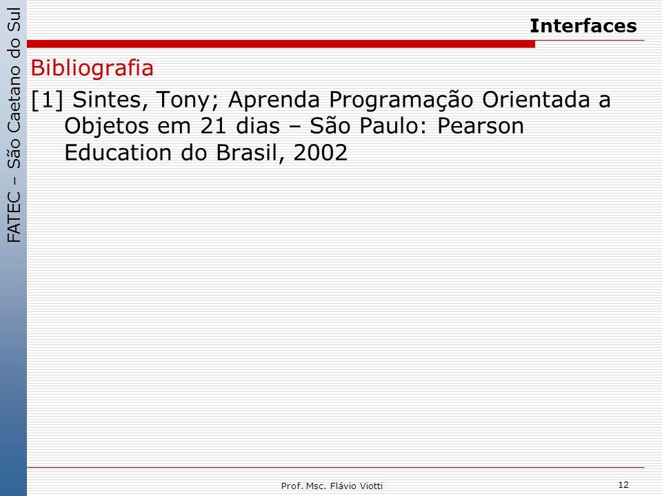 FATEC – São Caetano do Sul 12 Prof. Msc. Flávio Viotti Interfaces Bibliografia [1] Sintes, Tony; Aprenda Programação Orientada a Objetos em 21 dias –