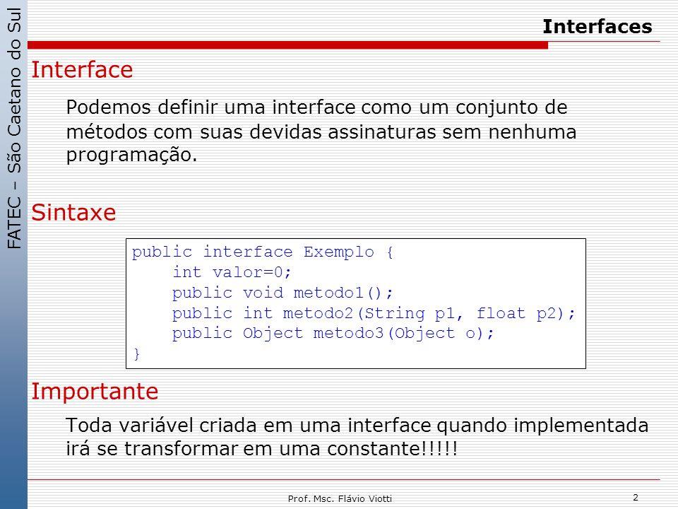 FATEC – São Caetano do Sul 2 Prof. Msc. Flávio Viotti Interfaces Interface Podemos definir uma interface como um conjunto de métodos com suas devidas