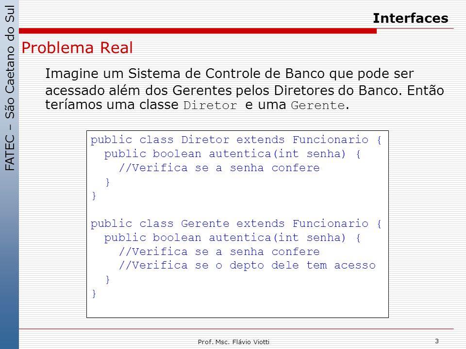 FATEC – São Caetano do Sul 3 Prof. Msc. Flávio Viotti Interfaces Problema Real Imagine um Sistema de Controle de Banco que pode ser acessado além dos