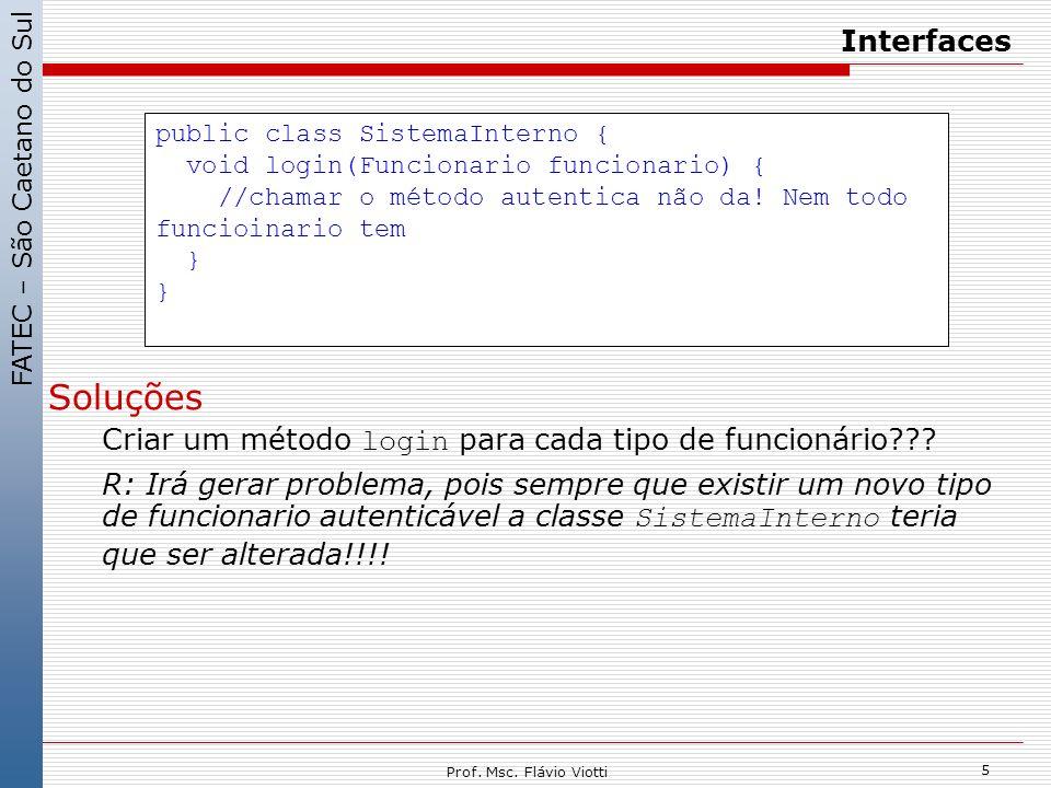 FATEC – São Caetano do Sul 5 Prof. Msc. Flávio Viotti Interfaces Soluções Criar um método login para cada tipo de funcionário??? R: Irá gerar problema