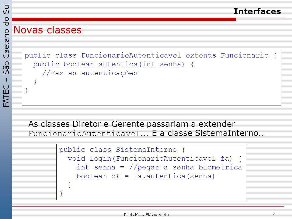 FATEC – São Caetano do Sul 7 Prof. Msc. Flávio Viotti Interfaces Novas classes As classes Diretor e Gerente passariam a extender FuncionarioAutenticav