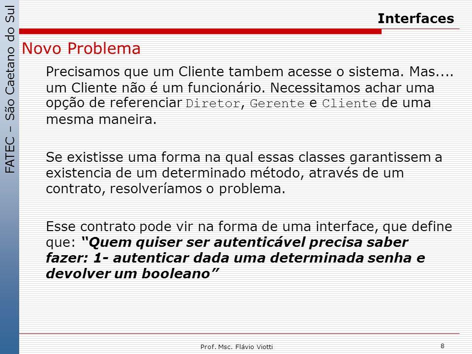 FATEC – São Caetano do Sul 8 Prof. Msc. Flávio Viotti Interfaces Novo Problema Precisamos que um Cliente tambem acesse o sistema. Mas.... um Cliente n
